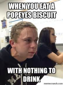 Biscuits Meme - when u eat a popeyes biscuit with nothing to drink