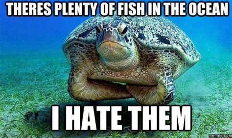 Fish In The Sea Meme - i hate all the fish in the sea memes com