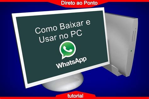 tutorial como usar o whatsapp no pc como baixar e usar o whatsapp no pc sem precisar do