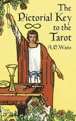 the pictorial key to the pictorial key to the tarot a e waite 9780486442556