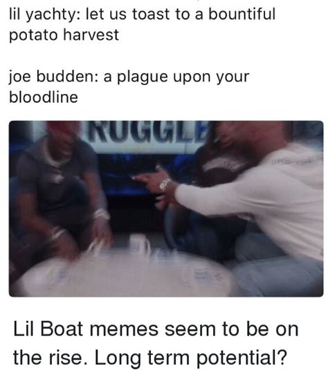 Joe Budden Memes - lil yachty let us toast to a bountiful potato harvest joe