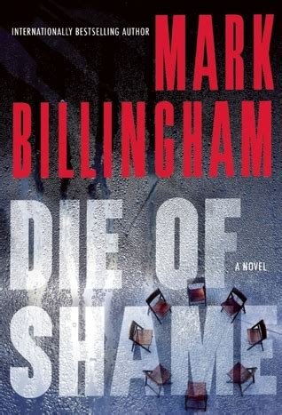 die of shame includes die of shame by mark billingham reviews discussion bookclubs lists