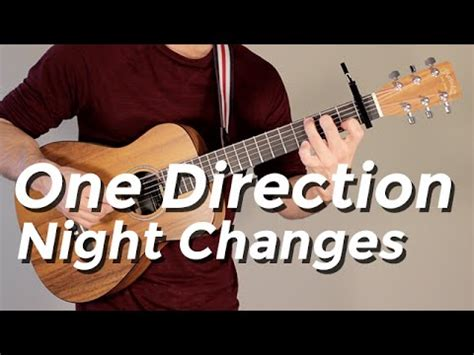 night changes guitar tutorial one direction night changes guitar tutorial by shawn