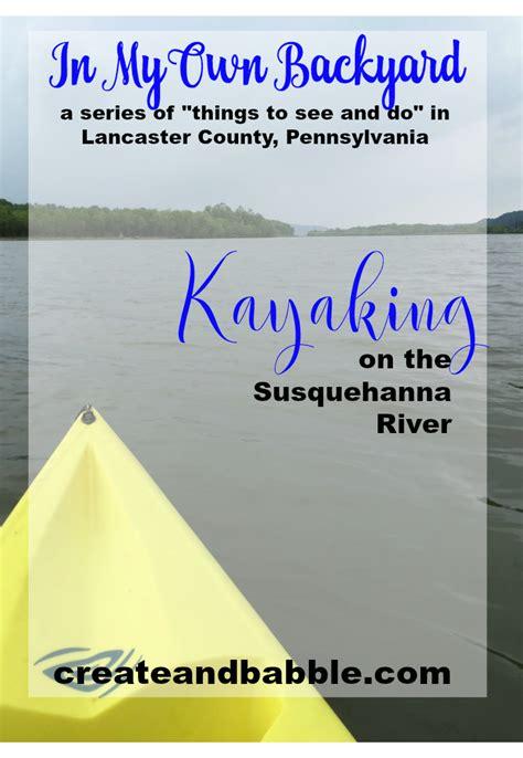 in my own backyard in my own backyard kayaking in lancaster county