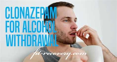 Clonazepam Detox by How To Use Clonazepam For Withdrawal Fit Recovery