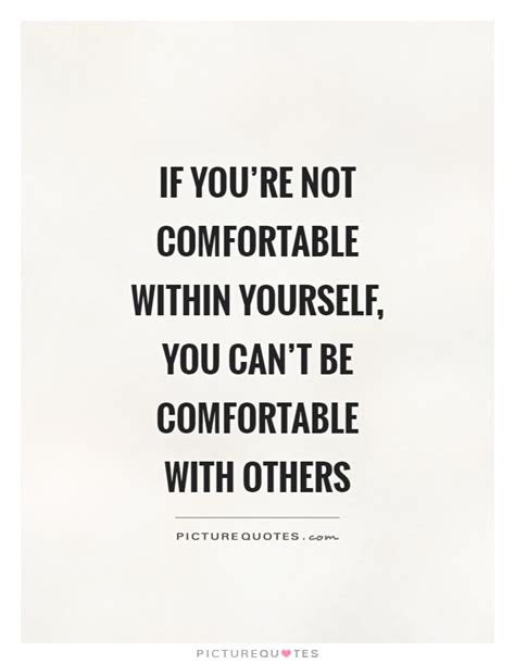 be comfortable if you re not comfortable within yourself you can t