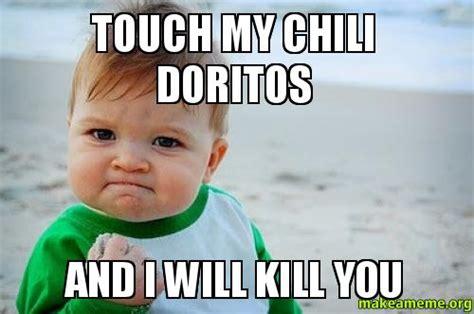 Doritos Meme - touch my chili doritos and i will kill you make a meme