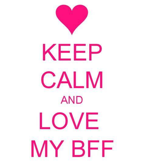 imagenes de keep calm bff keep calm and love my bff poster gsdgatet keep calm o