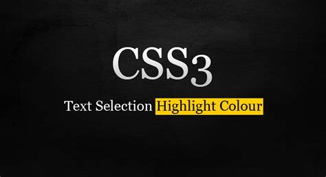 css highlight color just the tip 4 css3 text selection highlight colour