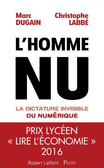libro l homme invisible l homme nu la dictature invisible du num 233 rique lisez