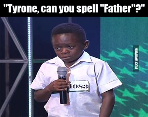 No Father Meme - tyrone can you spell father humoar com