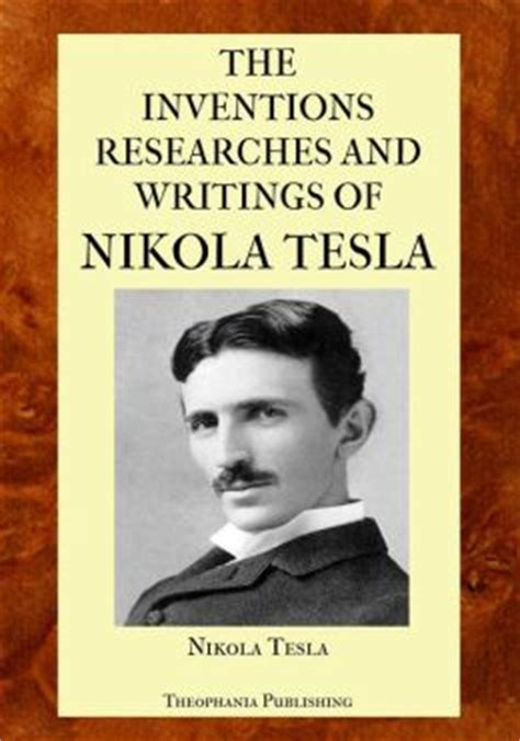 the inventions researches and writings of nikola tesla with special reference to his work in polyphase currents and high potential lighting classic reprint books the inventions researches and writings of nikola tesla by