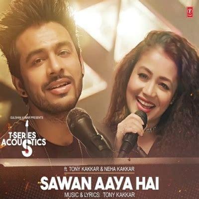 sawan aaya hai mp3 dj remix download sawan aaya hai acoustics neha kakkar mp3 download song