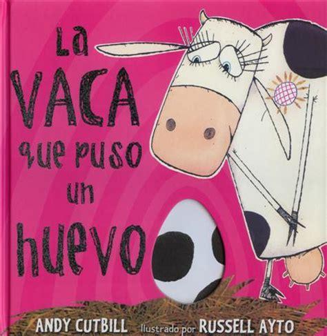 la vaca que puso 8479015616 los 10 mejores cuentos para que los ni 241 os de 4 6 a 241 os amen la lectura maternidad continuum