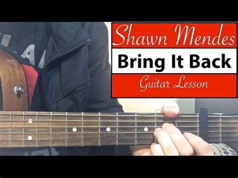 bring it back shawn mendes quot bring it back quot shawn mendes guitar tutorial easy