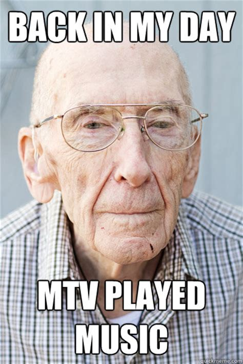 Back In My Day Meme - back in my day mtv played music 2067 grandpa quickmeme