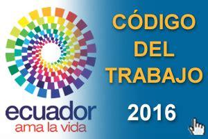 codigo de trabajo 2016 c 243 digo del trabajo 2016 ecuadorlegalonline