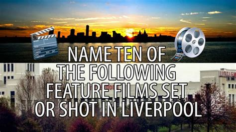 film shot quiz quiz 10 feature films set or shot in liverpool but can