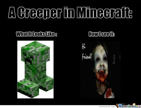 Creeper Meme - creeper by soldierpotato14 meme center