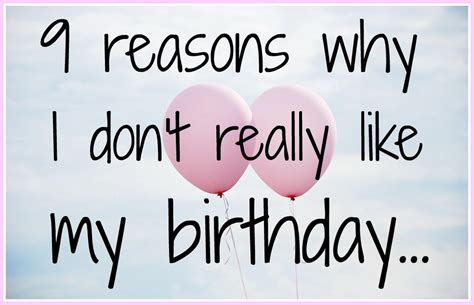 8 Reasons Why I Dont Like by 9 Reasons Why I Don T Really Like My Birthday In