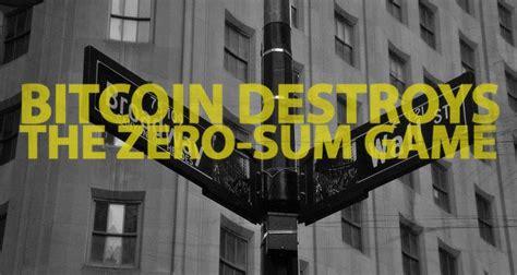 Bitcoin Zero Sum Game   bitcoin destroys wall street s zero sum game breaking