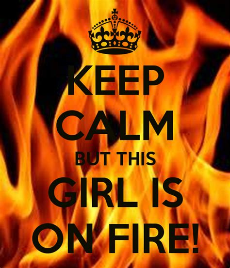 This Girl Is On Fire Meme - keep calm but this girl is on fire poster kim keep