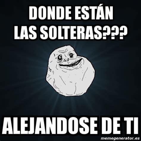 Memes Generator En Espaã Ol - meme forever alone donde est 193 n las solteras