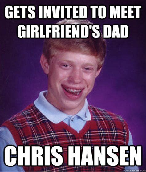 Chris Hansen Memes - gets invited to meet girlfriend s dad chris hansen bad