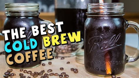how to make the best coffee how to make the best cold brew coffee recipe