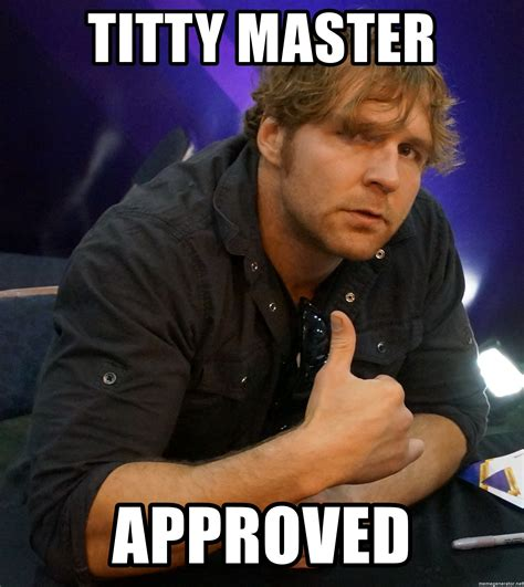 Titty Meme - titty master approved dean ambrose wwe meme generator