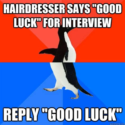hairdresser says quot good luck quot for interview reply quot good