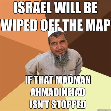 ahmadinejad wipe israel the map ordinary muslim memes quickmeme