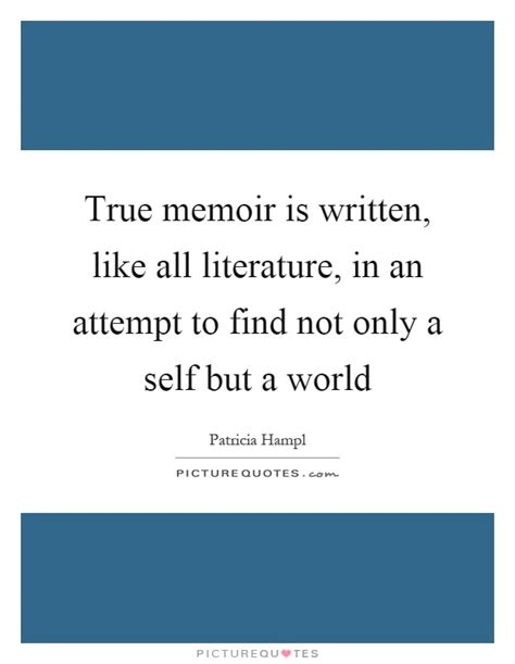 the only in the world a memoir books true memoir is written like all literature in an attempt