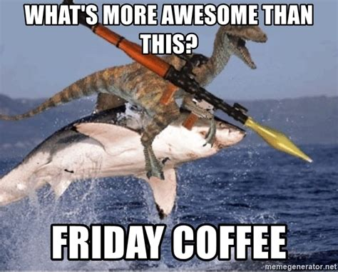 Friday Coffee Meme - friday coffee meme happy friday coffee press don t bother me until i finish my coffee morning and