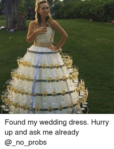 Meme Dress - il found my wedding dress hurry up and ask me already