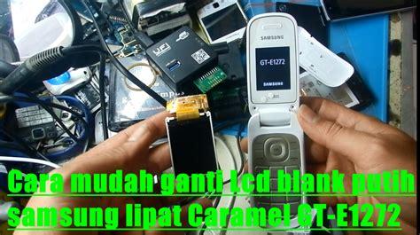 Ganti Lcd Q10 blok pon cell cara mudah ganti lcd blank putih samsung lipat caramel gt e1272
