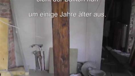 Holz Auf Alt Streichen by Wie Holz Balken Auf Alt Und Antik Trimmt How To Make