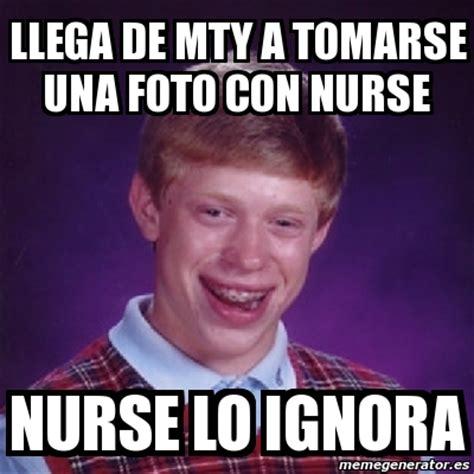 Nurse Meme Generator - meme bad luck brian llega de mty a tomarse una foto con