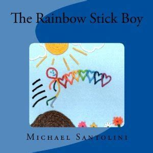 the boy with the rainbow books the rainbow stick boy by michael santolini reviews