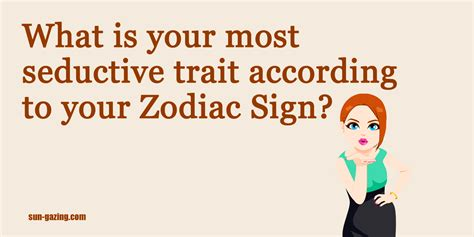what is your most seductive trait according to your zodiac