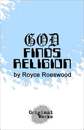 Finds Religion by God Finds Religion By Royce Roeswood