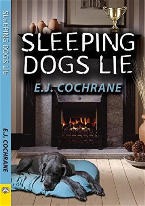 where sleeping dogs lie books sleeping dogs lie by e j cochrane reviews discussion