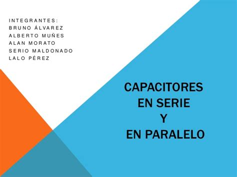 capacitancia y capacitor es lo mismo capacitores en serie y en parelelo