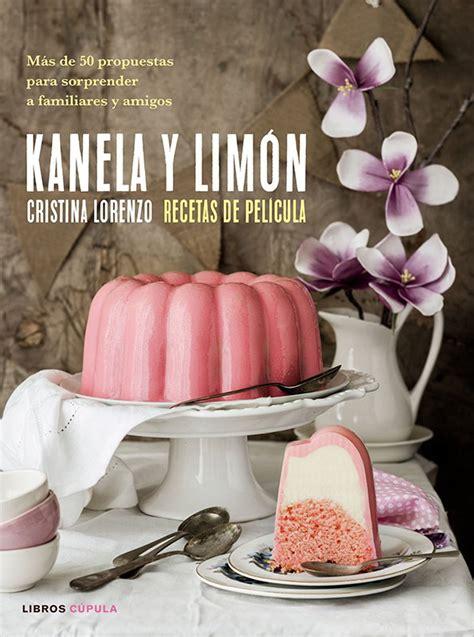 libro kanela y limn recetas kanela y lim 243 n recetas de pel 237 cula de cristina lorenzo