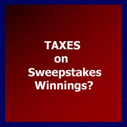 Taxes On Sweepstakes Winnings - do you have to pay sweepstakes taxes in the us