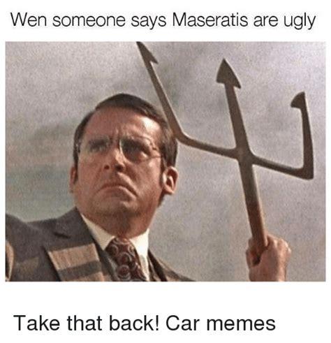 You Take That Back Meme - wen someone says maseratis are ugly take that back car