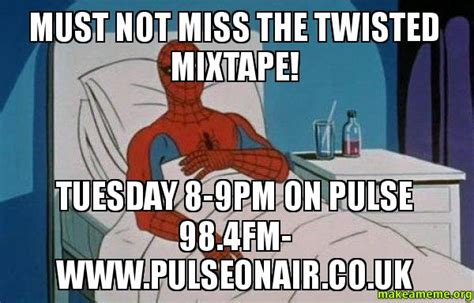 Spiderman Cancer Meme Generator - must not miss the twisted mixtape tuesday 8 9pm on pulse