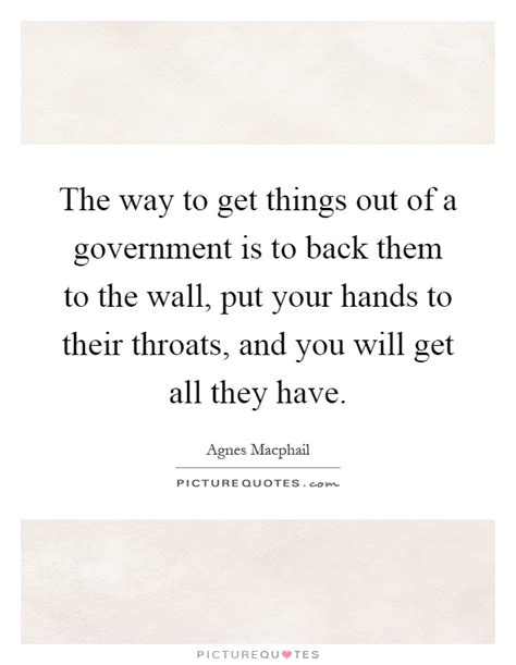 Things To Do To Get Out Of Your Comfort Zone by The Way To Get Things Out Of A Government Is To Back Them To The Picture Quotes