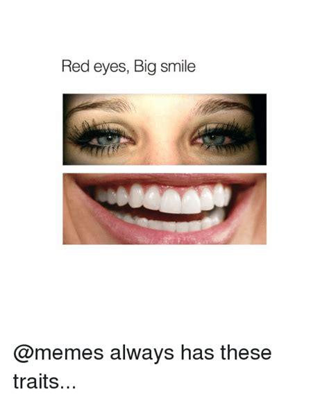 Smile Meme - red eyes big smile always has these traits meme on me me