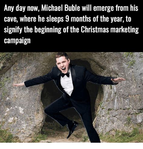 Michael Buble Meme - any day now michael buble will emerge from his cave where